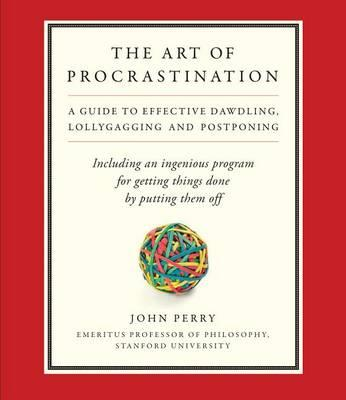 the-art-of-procrastination-a-guide-to-effective-dawdling-lollygagging-and-postponing-including-an-ingenious-program-for-gett